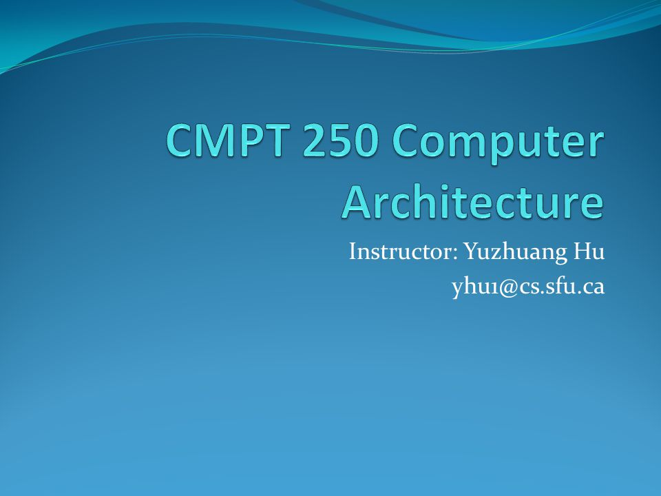 Course Website http://www.cs.sfu.ca/CC/250/yhu1/ The first lab is ready.