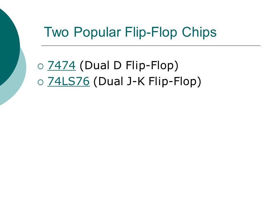 Two Popular Flip-Flop Chips  7474 (Dual D Flip-Flop) 7474  74LS76 (Dual J-K Flip-Flop) 74LS76
