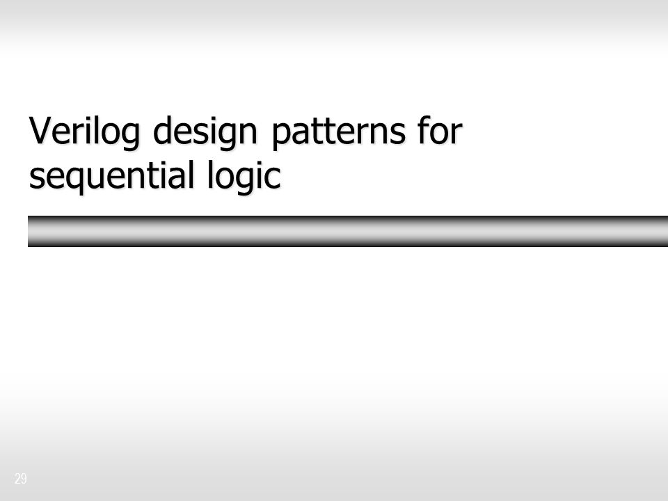 Verilog design patterns for sequential logic 29
