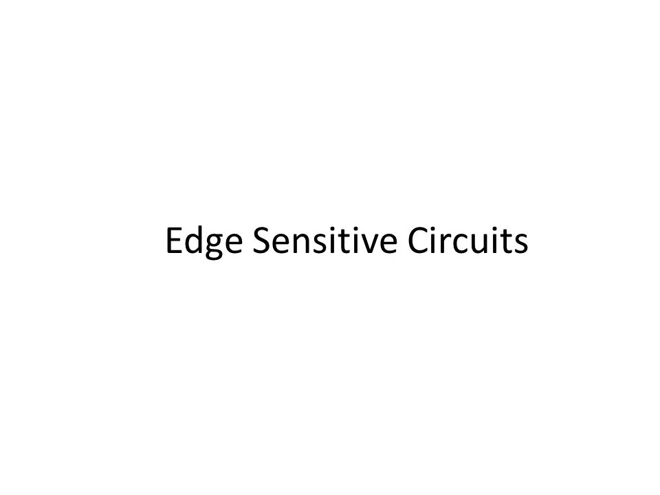 Edge Sensitive Circuits