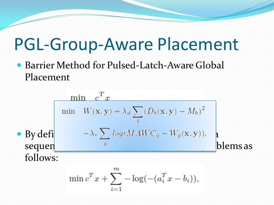 PGL-Group-Aware Placement Barrier Method for Pulsed-Latch-Aware Global Placement By defining the logarithmic barrier, we solve a sequence of unconstrained minimization problems as follows: