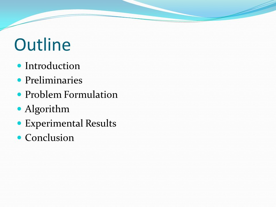 Outline Introduction Preliminaries Problem Formulation Algorithm Experimental Results Conclusion