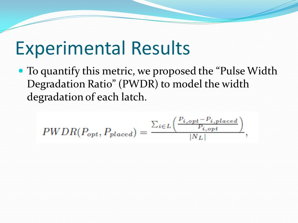 Experimental Results To quantify this metric, we proposed the Pulse Width Degradation Ratio (PWDR) to model the width degradation of each latch.