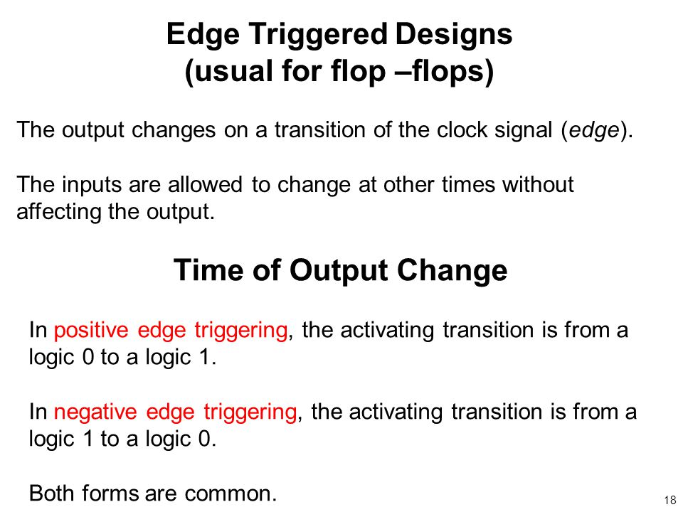 18 Time of Output Change In positive edge triggering, the activating transition is from a logic 0 to a logic 1.