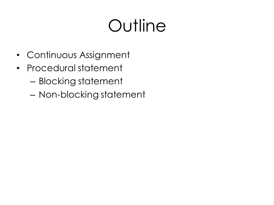 Outline Continuous Assignment Procedural statement – Blocking statement – Non-blocking statement