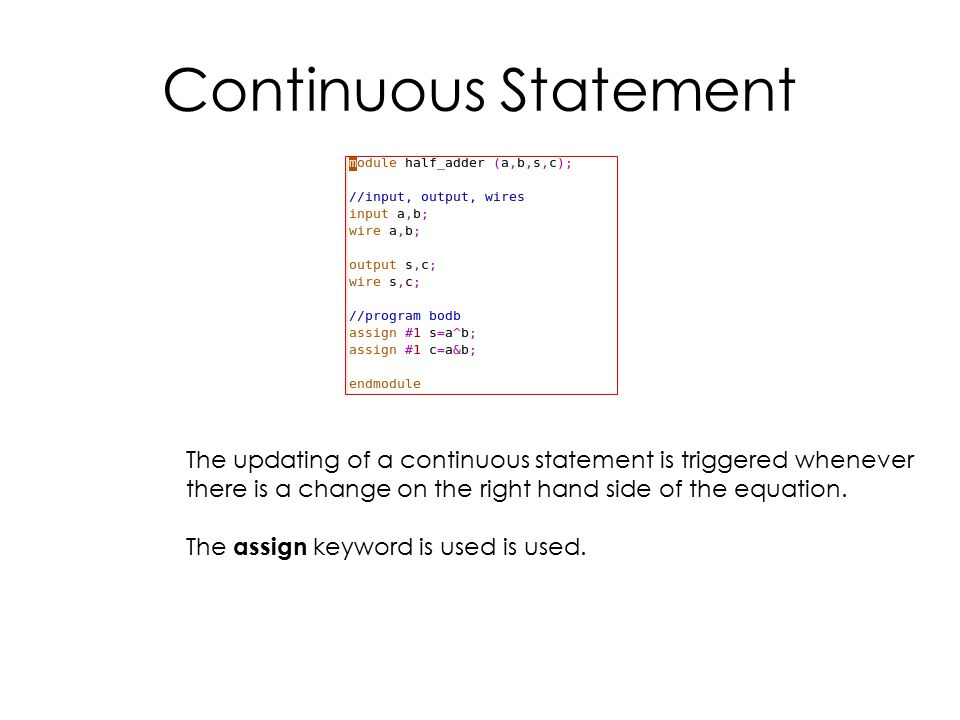 Continuous Statement The updating of a continuous statement is triggered whenever there is a change on the right hand side of the equation. The assign