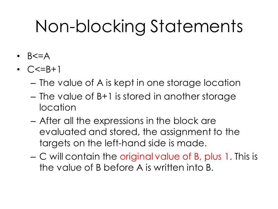 Non-blocking Statements B<=A C<=B+1 – The value of A is kept in one storage location – The value of B+1 is stored in another storage location – After