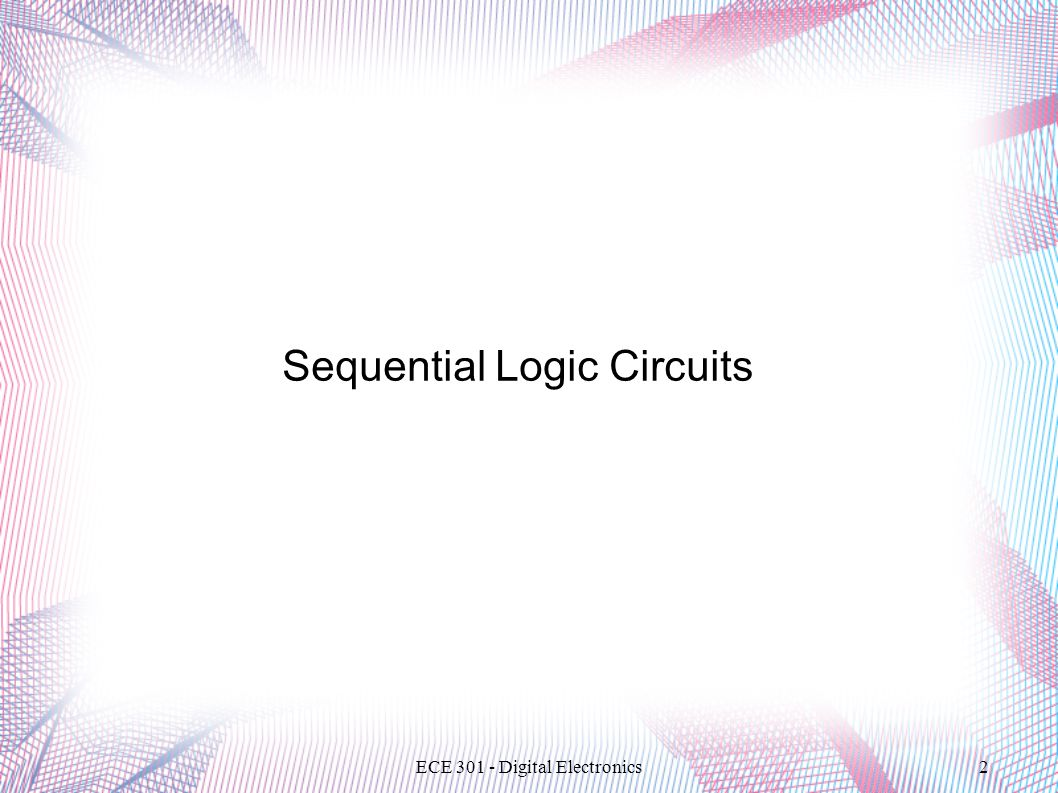 ECE 301 - Digital Electronics2 Sequential Logic Circuits