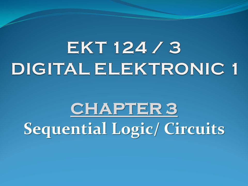 CHAPTER 3 Sequential Logic/ Circuits