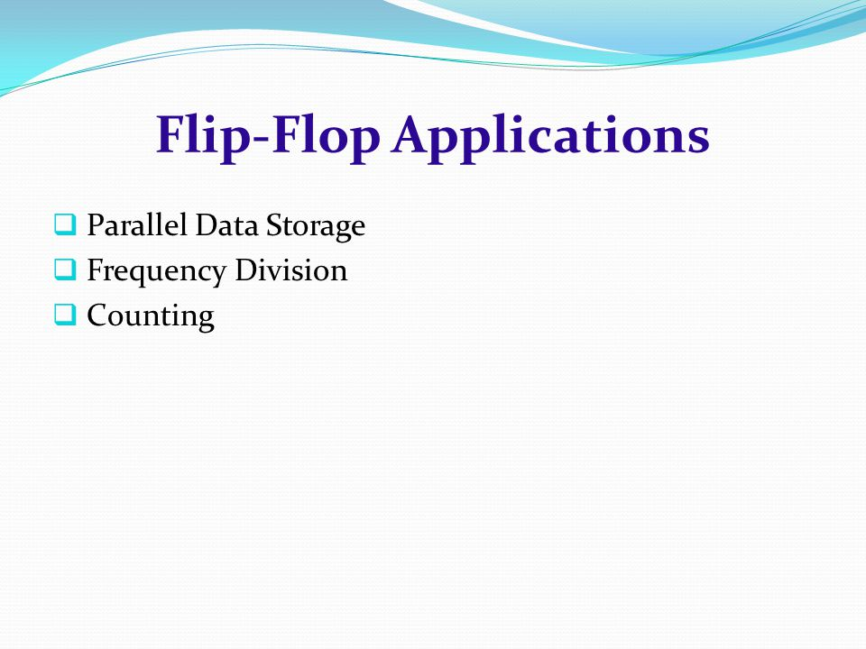 Flip-Flop Applications  Parallel Data Storage  Frequency Division  Counting
