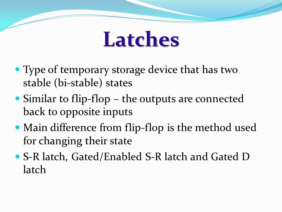 Gated D Latch (74LS75)  The D (data) latch has a single input that is used to set and to reset the flip-flop.