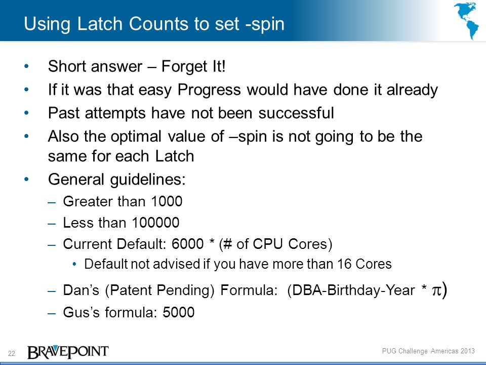 22 PUG Challenge Americas 2013 Using Latch Counts to set -spin Short answer – Forget It.