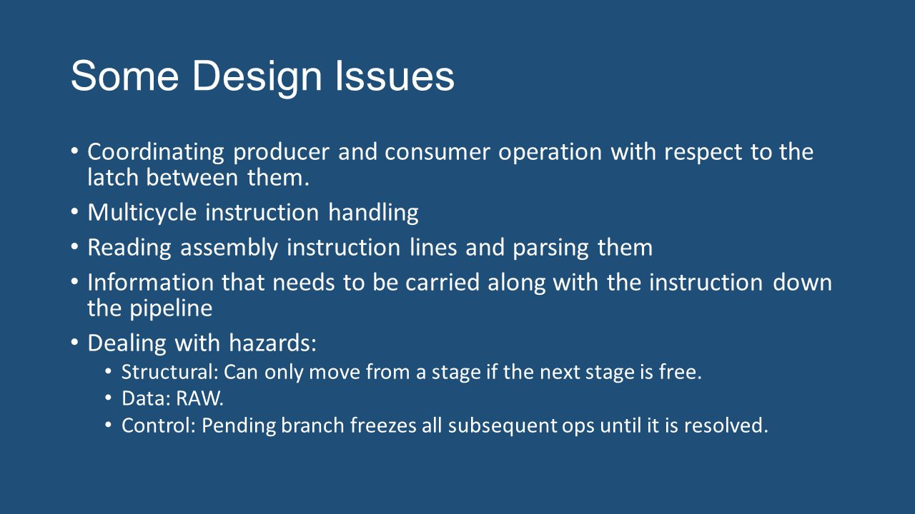 Some Design Issues Coordinating producer and consumer operation with respect to the latch between them.