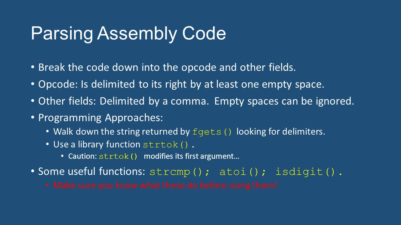 Parsing Assembly Code Break the code down into the opcode and other fields. Opcode: Is delimited to its right by at least one empty space. Other field