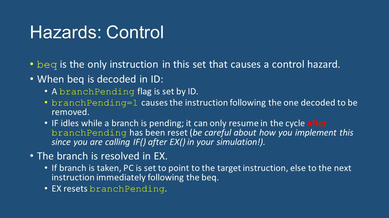 Hazards: Control beq is the only instruction in this set that causes a control hazard.