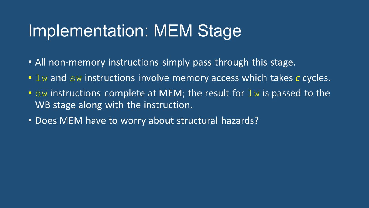 Implementation: MEM Stage All non-memory instructions simply pass through this stage.