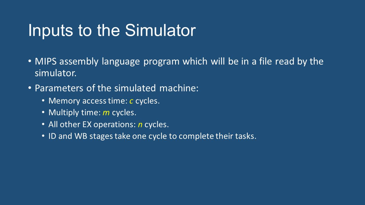 Inputs to the Simulator MIPS assembly language program which will be in a file read by the simulator.