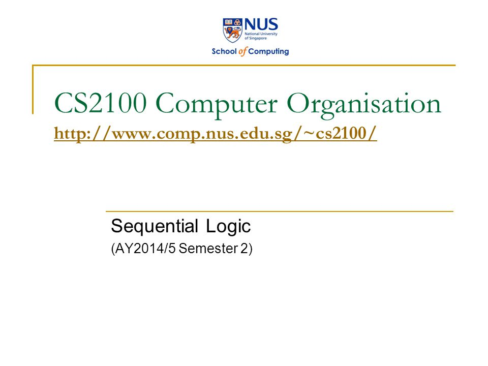 CS2100 Sequential Logic 12 ACTIVE-LOW S-R LATCH (You may skip this slide.) What we have seen is active-high input S-R latch.