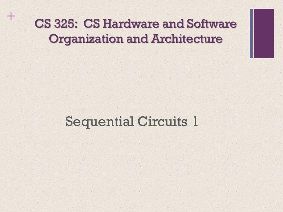 + Outline Sequential Circuits Overview Clock Signals Classification of Sequential Circuits Latches/Flip Flops S-R Latch S-R Flip Flop D Flip Flop J-K Flip Flop