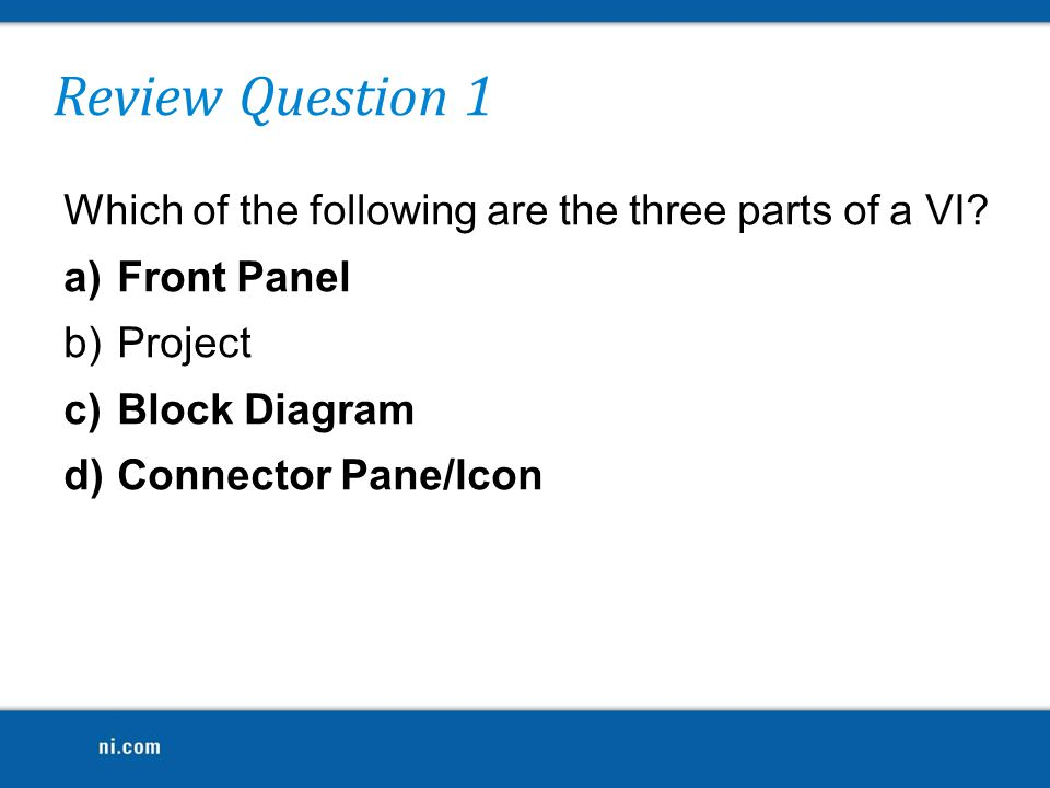 Review Question 3 Which mechanical action causes a Boolean in the False state to change to True when you click it and stay True until you release it and LabVIEW has read the value (similar to how a button in Windows operates).