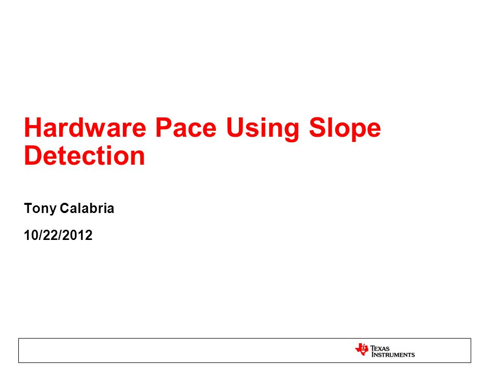 Hardware Pace Using Slope Detection Tony Calabria 10/22/2012