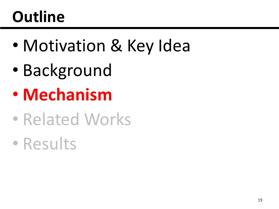 Outline Motivation & Key Idea Background Mechanism Related Works Results 19