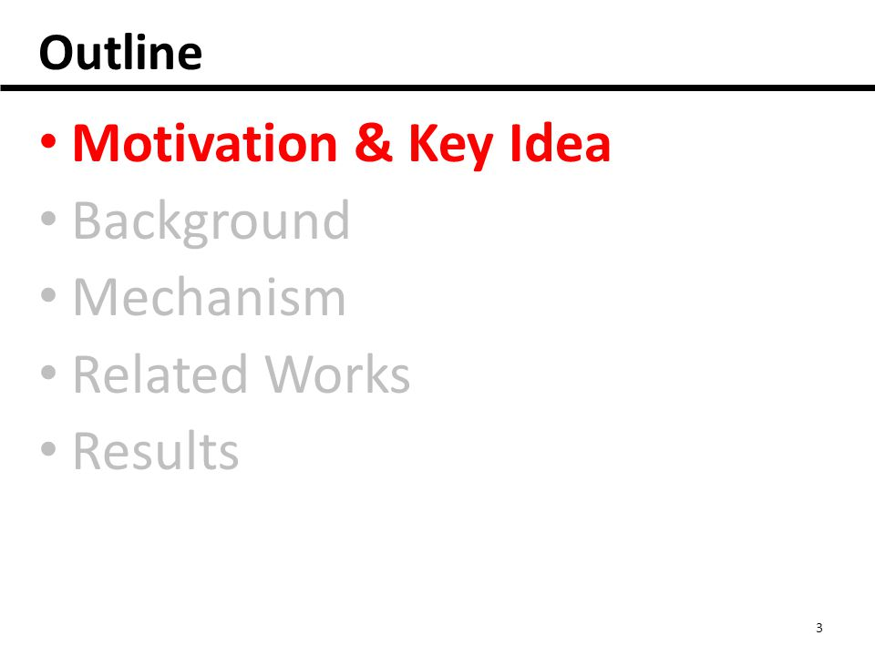 Outline Motivation & Key Idea Background Mechanism Related Works Results 3