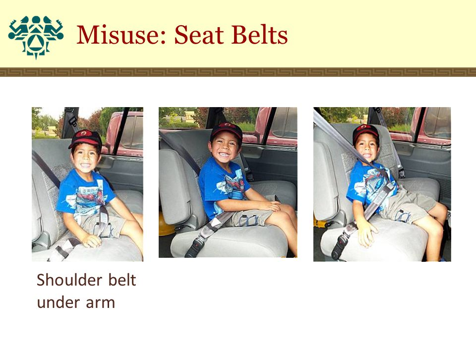 Shoulder belt under arm Misuse: Seat Belts