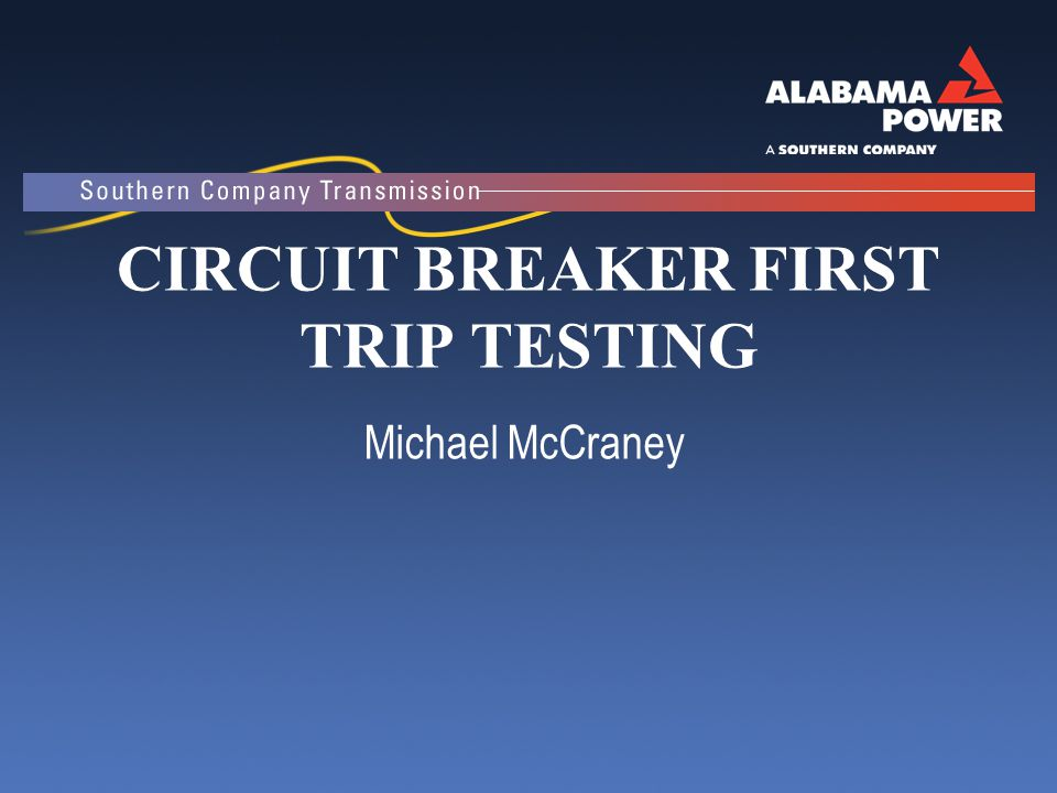CIRCUIT BREAKER FIRST TRIP TESTING Michael McCraney