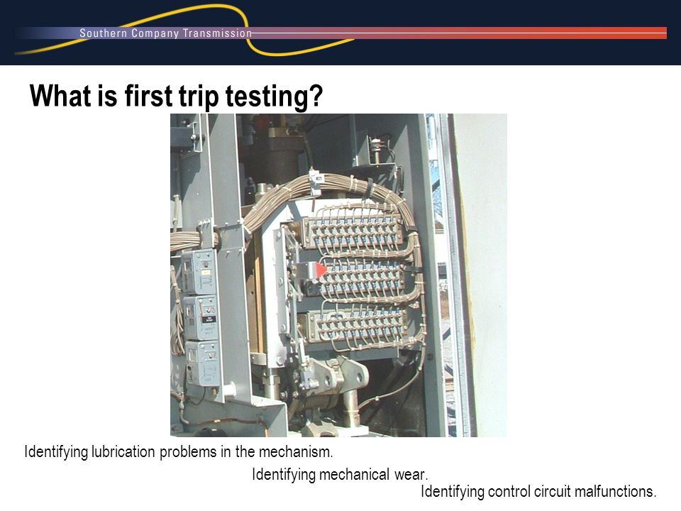 What is first trip testing. Identifying lubrication problems in the mechanism.