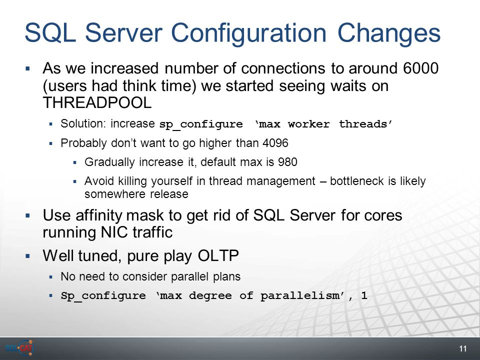 11 SQL Server Configuration Changes  As we increased number of connections to around 6000 (users had think time) we started seeing waits on THREADPOOL  Solution: increase sp_configure 'max worker threads'  Probably don't want to go higher than 4096  Gradually increase it, default max is 980  Avoid killing yourself in thread management – bottleneck is likely somewhere release  Use affinity mask to get rid of SQL Server for cores running NIC traffic  Well tuned, pure play OLTP  No need to consider parallel plans  Sp_configure 'max degree of parallelism', 1