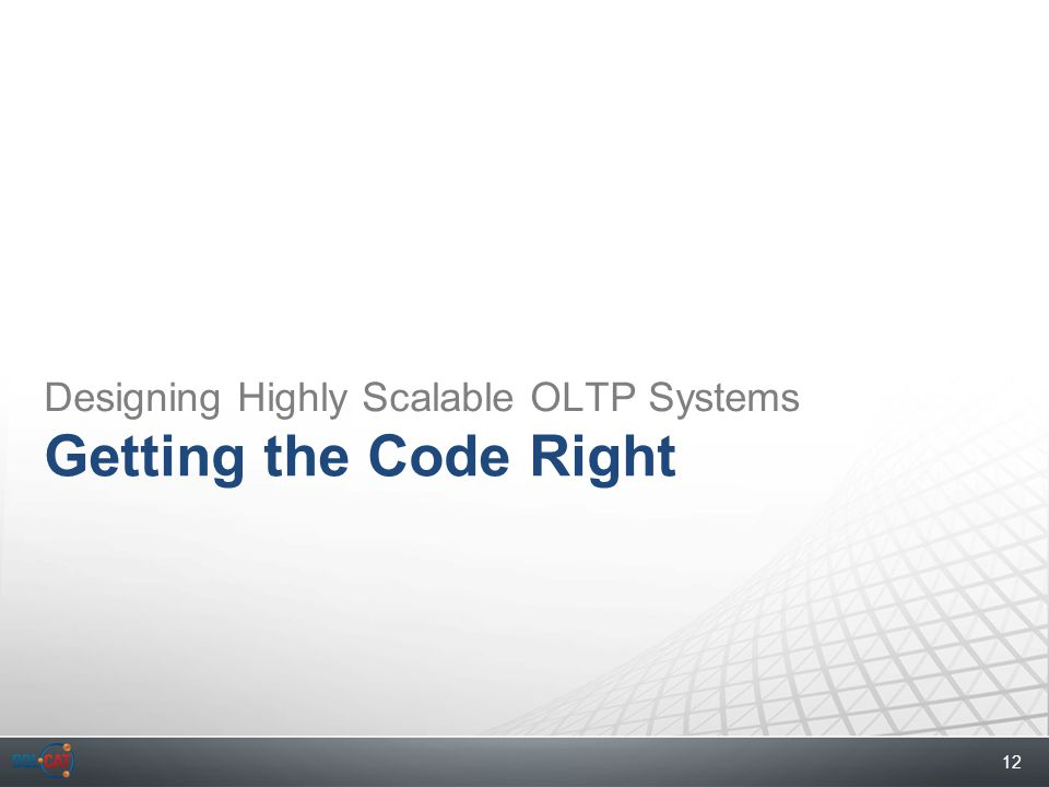 12 Getting the Code Right Designing Highly Scalable OLTP Systems