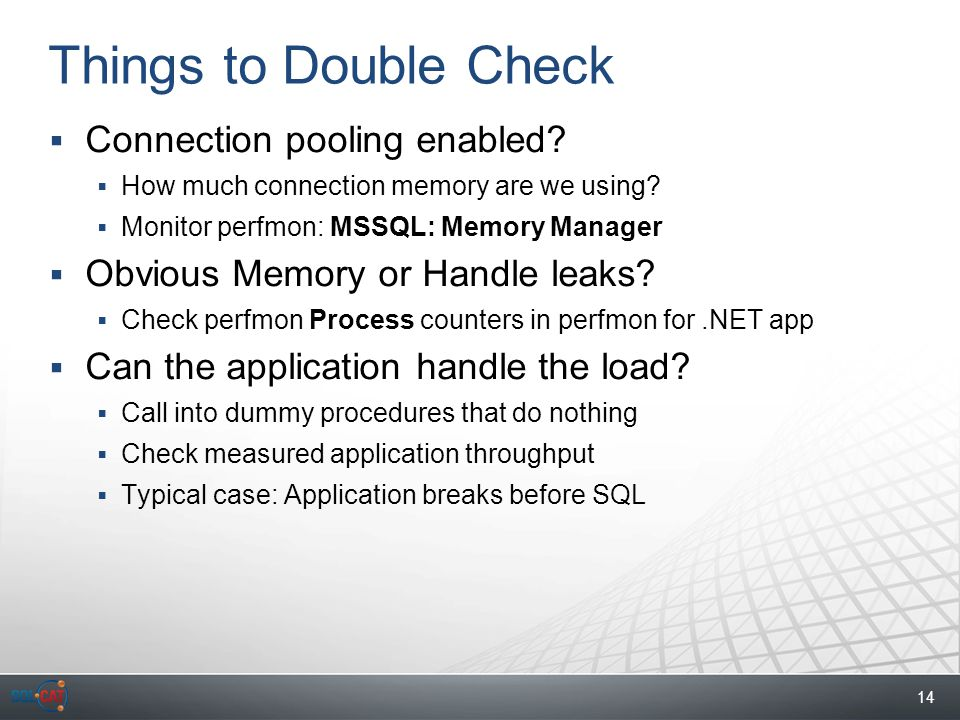 14 Things to Double Check  Connection pooling enabled.
