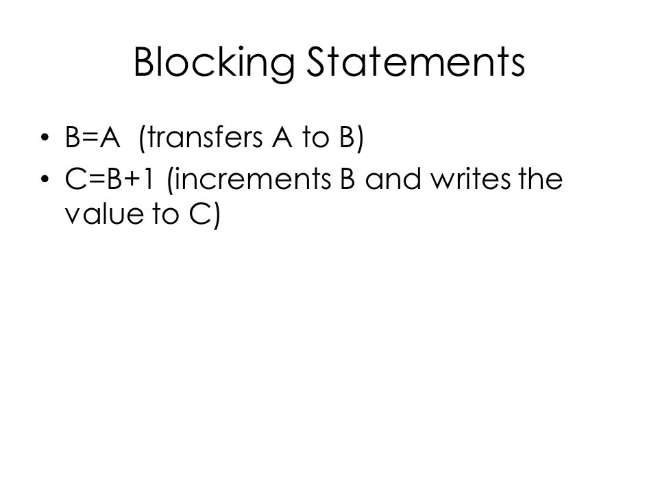 Blocking Statements B=A (transfers A to B) C=B+1 (increments B and writes the value to C)