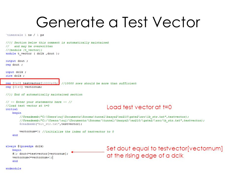 Generate a Test Vector Load test vector at t=0 Set dout equal to testvector[vectornum] at the rising edge of a dclk