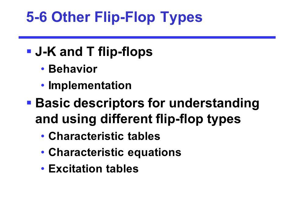 5-6 Other Flip-Flop Types  J-K and T flip-flops Behavior Implementation  Basic descriptors for understanding and using different flip-flop types Cha