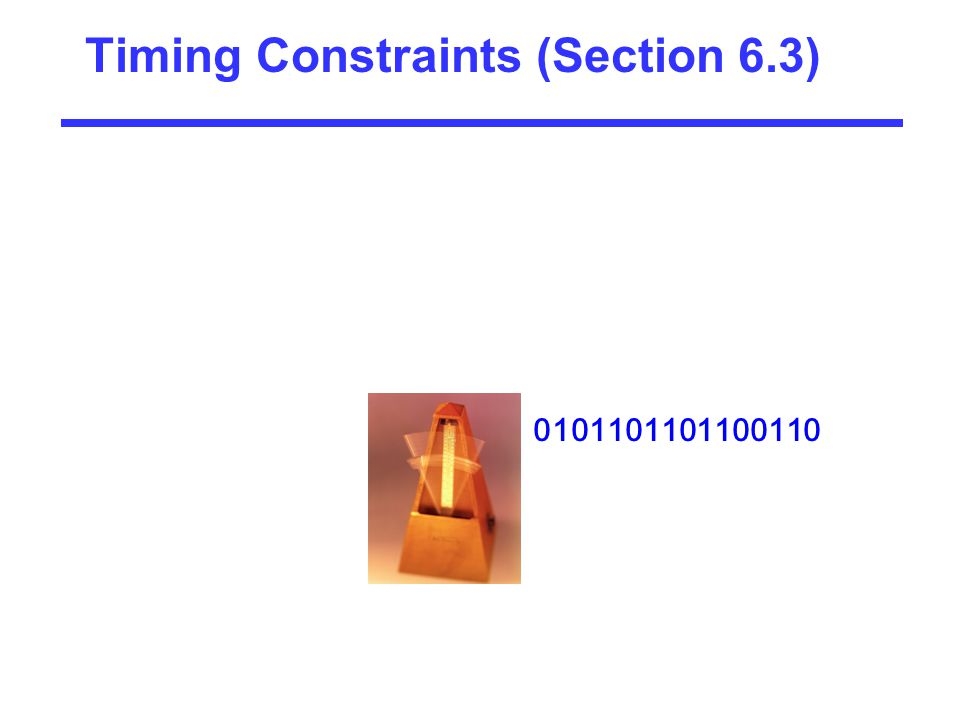 Timing Constraints (Section 6.3) 0101101101100110