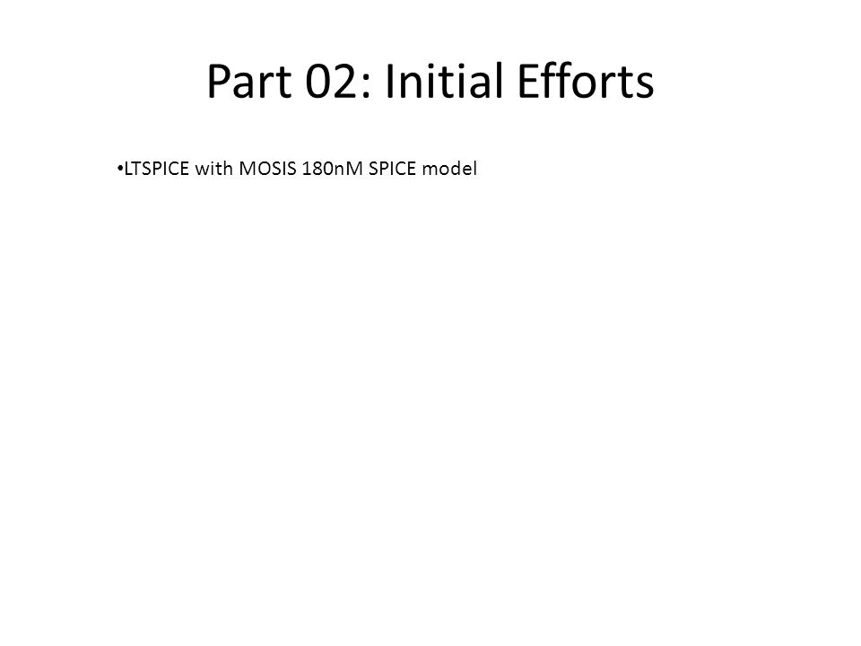 Part 02: Initial Efforts LTSPICE with MOSIS 180nM SPICE model