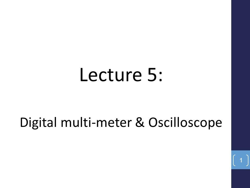 Lecture 5: Digital multi-meter & Oscilloscope 1