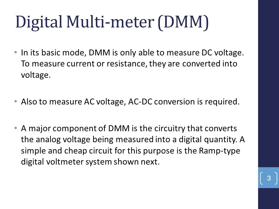 In its basic mode, DMM is only able to measure DC voltage. To measure current or resistance, they are converted into voltage. Also to measure AC volta