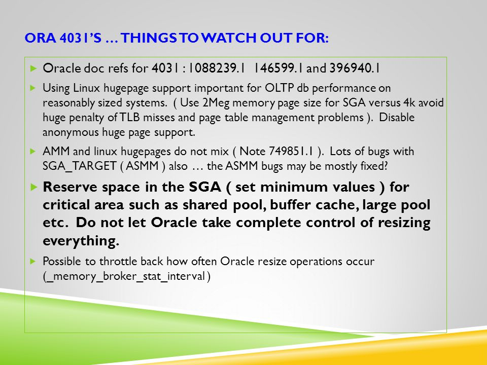 ORA 4031'S … THINGS TO WATCH OUT FOR:  Oracle doc refs for 4031 : 1088239.1 146599.1 and 396940.1  Using Linux hugepage support important for OLTP d
