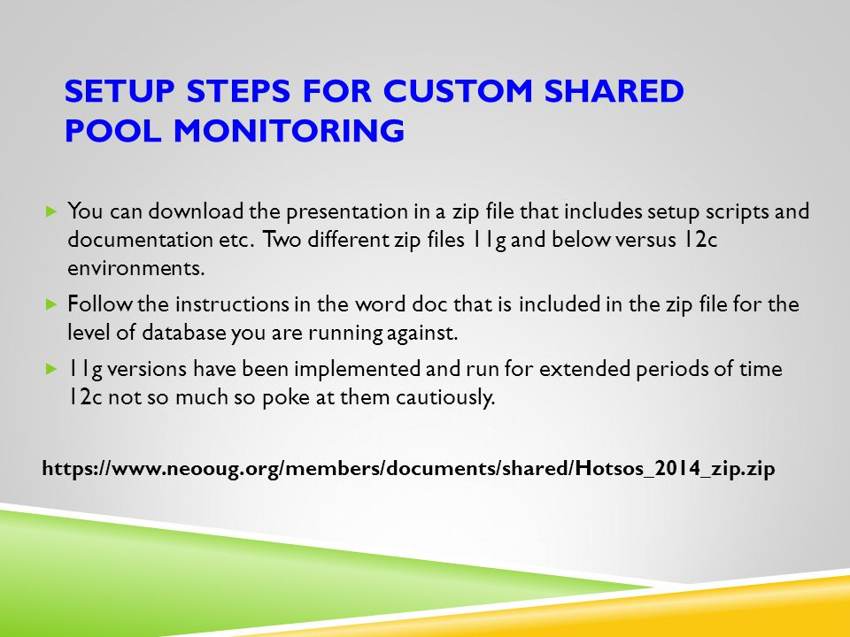 SETUP STEPS FOR CUSTOM SHARED POOL MONITORING  You can download the presentation in a zip file that includes setup scripts and documentation etc.