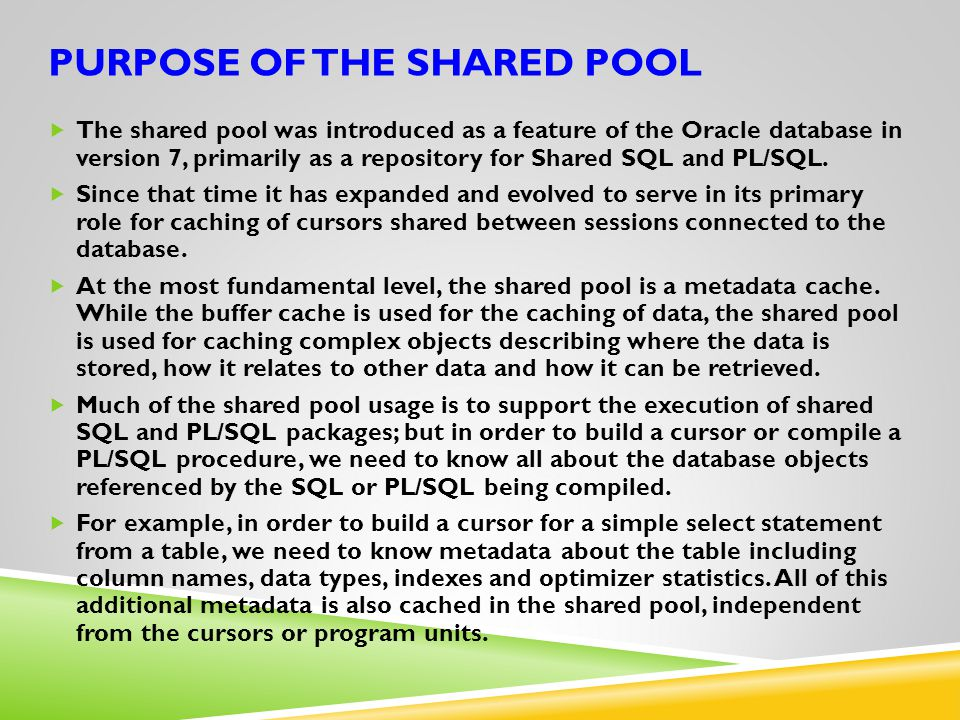 References: Jonathan Lewis: book Oracle Core: Essential Internals for DBAs and Developers ( chapter 7 shared pool internals ) Tanel Poder: shared pool monitoring http://blog.tanelpoder.com/2009/06/04/ora-04031-errors-and- monitoring-shared-pool-subpool-memory-utilization-with-sgastatxsql/ and http://blog.tanelpoder.com/2009/01/02/oracle-memory- troubleshooting-part-1-heapdump-analyzer/ http://blog.tanelpoder.com/2009/06/04/ora-04031-errors-and- monitoring-shared-pool-subpool-memory-utilization-with-sgastatxsql/ http://blog.tanelpoder.com/2009/01/02/oracle-memory- troubleshooting-part-1-heapdump-analyzer/ Julian Dyke: Library Cache Internals and also Diagnostic dumps http://www.juliandyke.com/Diagnostics/Dumps/Dumps.html Coskan: shared pool management http://coskan.wordpress.com/2007/09/14/what-i-learned-about- shared-pool-management/ http://coskan.wordpress.com/2007/09/14/what-i-learned-about- shared-pool-management/ Tom Kyte: sqlplus cursor sharing default column widths http://asktom.oracle.com/pls/asktom/f?p=100:11:0::::P11_QUESTION_ID:1817300100346392420 Pythian: http://www.pythian.com/blog/my-first-five-minutes-with-oracle-database-12c/ Oracle Docs: 296377.1 ( handling unshared cursors )749851.1 ( AMM and hugepages do not mix ).