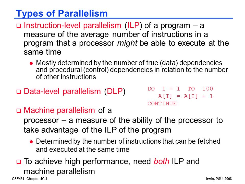 CSE431 Chapter 4C.4Irwin, PSU, 2008 Types of Parallelism  Instruction-level parallelism (ILP) of a program – a measure of the average number of instr