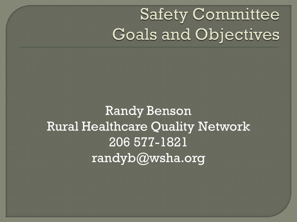 Randy Benson Rural Healthcare Quality Network 206 577-1821 randyb@wsha.org