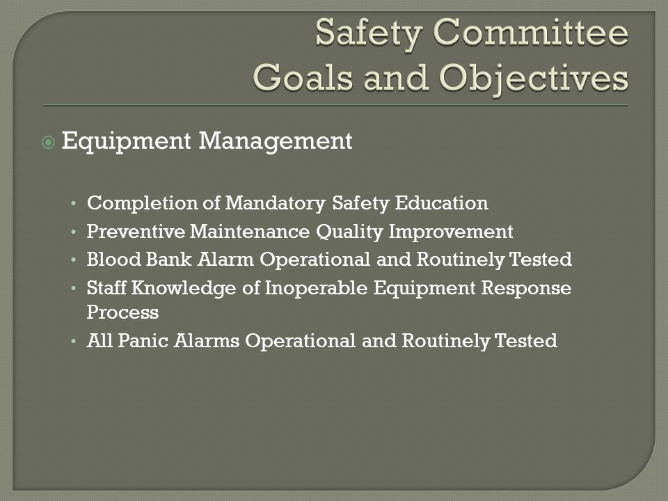  Equipment Management Completion of Mandatory Safety Education Preventive Maintenance Quality Improvement Blood Bank Alarm Operational and Routinely Tested Staff Knowledge of Inoperable Equipment Response Process All Panic Alarms Operational and Routinely Tested