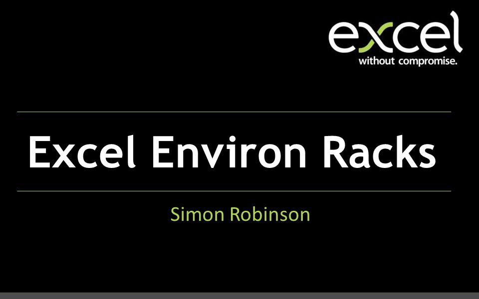 Excel Environ Racks Simon Robinson