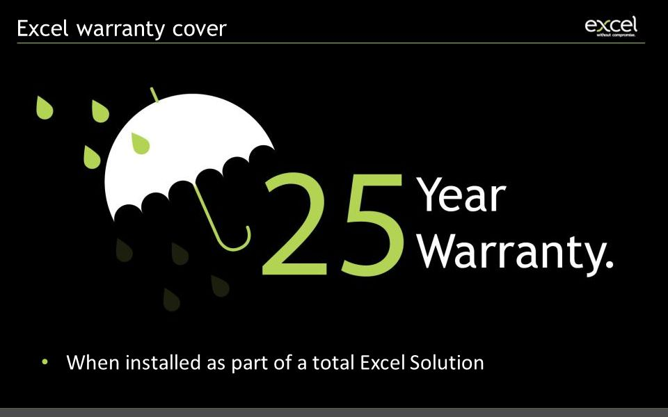 Excel warranty cover When installed as part of a total Excel Solution