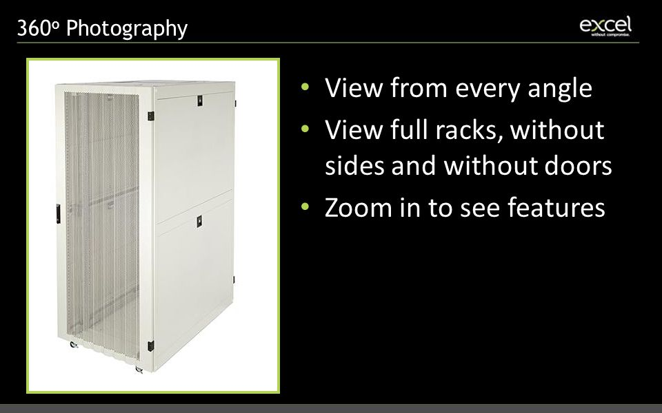 360 o Photography View from every angle View full racks, without sides and without doors Zoom in to see features
