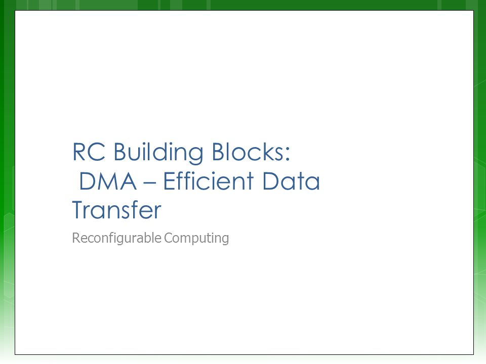 RC Building Blocks: DMA – Efficient Data Transfer Reconfigurable Computing